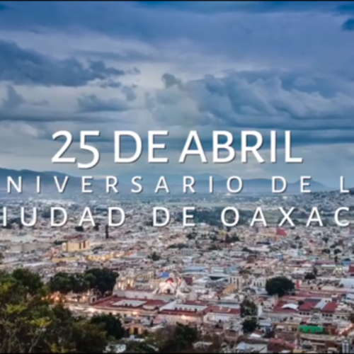 NUESTRA CIUDAD DE OAXACA CUMPLE 485 AÑOS Y ESTAMOS LISTOS PARA EL GRAN FESTEJO